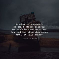 Nothing is permanent. So dont stress yourself too much because no matter how bad the situation seems now.. it will change. via (http://ift.tt/2jscujE)