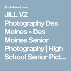 JILL VZ Photography Des Moines » Des Moines Senior Photography | High School Senior Pictures