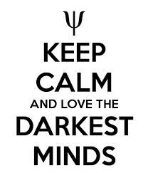 I will always love the Darkest Minds. 'Cause frankly, how I see it, this book and me? Inevitable.