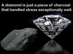 Diamond Quotes Inspirational | diamond is just a piece of charcoal that handled stress ...