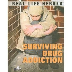 Surviving Drug Addiction (Real Life Heroes). They really are heroes, my brother is a hero and an inspiration.