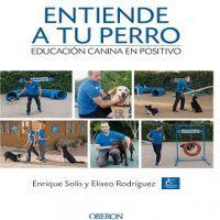 Entiende a tu perro : educación canina en positivo
