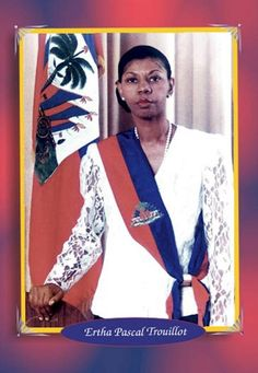 Ertha Pascal-Trouillot (born 13 August 1943) was the provisional President of Haiti for 11 months in 1990 and 1991. She was the first woman in Haitian history to hold that office. Yessss!! Our cousine!!!