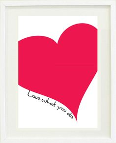 """""""Love what you do"""" heart print poster"""