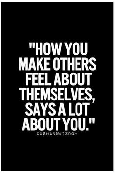 Ain't that the damn truth. ALWAYS treat others as you would want to be treated.