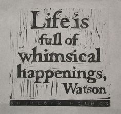 dr watson quote sherlock holmes | Sherlock Holmes quote whimsical happenings linocut by VideoUnit12