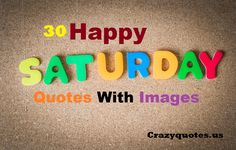 Happy saturday images, messages, and greetings to you is, we some joy and smiles to bring hope and their special day.Share these Happy saturday quotes
