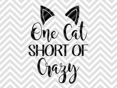 One Cat Short of Crazy Crazy Cat Lady Funny Coffee Mug Ideas SVG file - Cut File - Cricut projects - cricut ideas - cricut explore - silhouette cameo projects - Silhouette projects SVG and DXF Cut by KristinAmandaDesigns