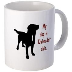 My dog is Dalmador-able - Dalmatian/Labrador - Find this unique and original design on tops, tees, totes, tumblers and lots of other products - exclusively at CafePress.