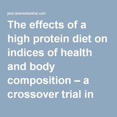 The effects of a high protein diet on indices of health and body composition – a crossover trial in resistance-trained men   Journal of the International Society of Sports Nutrition   Full Text