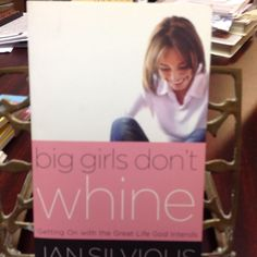 BIG GIRLS DON'T WHINE, TEENS AND ANXIOUS ADULTS, PAPERBACK, NE