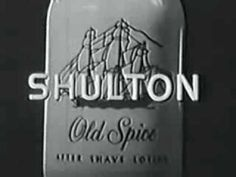 Old Spice Commercial from 1957 - you will remember the Old Spice music jingle when you hear it - they used it on through the 60s too.