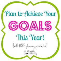 Don't just make goals this year-- achieve them! FREE printables to help you get started! | Just a Girl and Her Blog