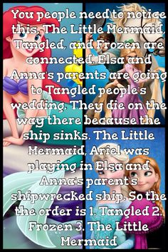 You people need to notice this. The Little Mermaid, Tangled, and Frozen are connected. Elsa and Anna's parents are going to Tangled people's wedding. They die on the way there because the ship sinks. The Little Mermaid, Ariel was playing in Elsa and Anna's parent's shipwrecked ship. So the the order is 1. Tangled 2. Frozen 3. The Little Mermaid