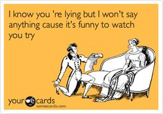 definitely humorous when you know someones lying so you just let them go on to hear what all they have to make up :) Super Funny, Really Funny, Hilarious, It's Funny, Funny Stuff, Laugh Till You Cry, Boys Are Stupid, Words Worth, E Cards