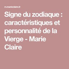 Signe du zodiaque : caractéristiques et personnalité de la Vierge - Marie Claire