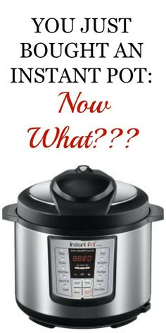 You Just Bought an Instant Pot: Now What? How to start cooking and enjoying.