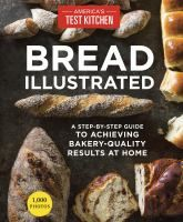 Cover image for Bread illustrated : a step-by-step guide to achieving bakery-quality results at home
