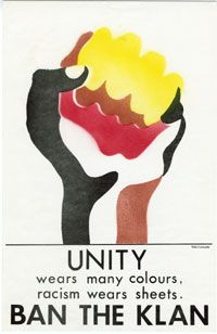 Anti-racism poster  Mike Constable, 1981  Mike Constable has been developing political cartoons and social commentary in Toronto since his involvement in the underground newspaper Guerilla in the early seventies. His edgy commentary and powerful imagery reminded people that racism was not an issue isolated to South Africa. This poster was produced in response to an announcement that the Klu Klux Klan had set up recruitment offices in Parkdale.