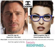 chanel bR: Give us the real Linda Evangelista, like the real Brad Pitt.  Why photoshop out her wrinkles when his are considered fine?