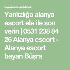 Yanlızlığa alanya escort ela ile son verin | 0531 238 84 26 Alanya escort - Alanya escort bayan Büşra