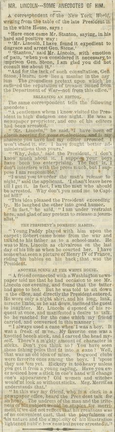 Several brief stories illustrating President Lincoln's kind, patient, and congenial personality. All were submitted by a journalist from the New York World. They were reprinted in the Montgomery Daily Mail on June 8, 1865. Partner Institution: Alabama Archives and History.