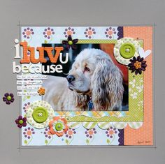 I Luv U Because - Two Peas in a Bucket #dog #cute #layout #scrapbook