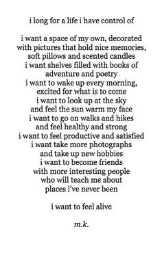 I want to feel alive 	 	 http://beauifulquoteswithpictures.tumblr.com/post/67405334103/inspirationwordslove-i-want-to-feel-ali