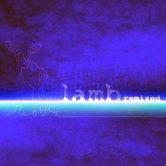 'Lamb Remixed' - released 2005