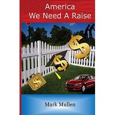 #Book Review of #AmericaWeNeedARaise from #ReadersFavorite - https://readersfavorite.com/book-review/america-we-need-a-raise  Reviewed by Rich Follett for Readers' Favorite  America, We Need a Raise by Mark Mullen is a carefully considered, cogently written, impeccably well researched and painstakingly documented explanation of how and why the Middle Class is disappearing in America and what those making decisions at the higher levels of government might do to restore health and balance to…