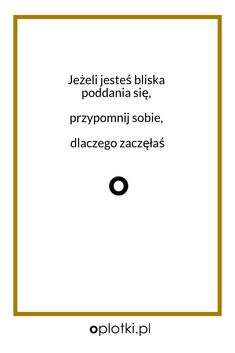 Co robię, kiedy nie mam siły… Important Quotes, Courage To Change, Motto, Self Improvement, Quotations, Life Is Good, Texts, Psychology, I Am Awesome
