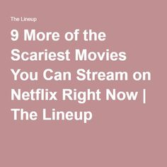 9 More of the Scariest Movies You Can Stream on Netflix Right Now | The Lineup