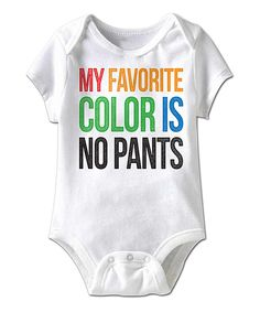 Love this White 'My Favorite Color Is No Pants' Bodysuit - Infant by American Classics on #zulily! #zulilyfinds