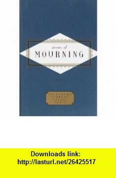 Poems of Mourning (Everymans Library Pocket Poets) (9780375404566) Peter Washington , ISBN-10: 0375404562  , ISBN-13: 978-0375404566 ,  , tutorials , pdf , ebook , torrent , downloads , rapidshare , filesonic , hotfile , megaupload , fileserve