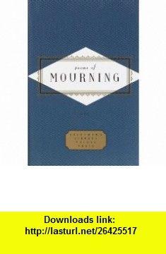 Poems of Mourning (Everymans Library Pocket Poets) (9780375404566) Peter Washington , ISBN-10: 0375404562  , ISBN-13: 978-0375404566 ,  , tutorials , pdf , ebook , torrent , downloads , rapidshare , filesonic , hotfile , megaupload , fileserve
