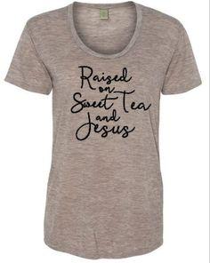 Raised on Sweet Tea and Jesus Kimber Tee.Women's Cut by SeriouslyHappyTees on Etsy