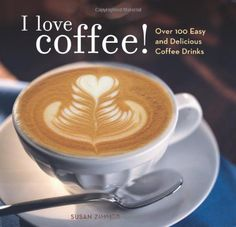 I Love Coffee! Over 100 Easy and Delicious Coffee Drinks - http://teacoffeestore.com/i-love-coffee-over-100-easy-and-delicious-coffee-drinks/