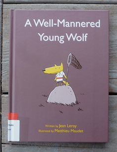Author:Jean Leroy Illustrator:Matthieu Maudet Publisher:Eerdmans, 2016, originally publ. in France by L'école des loisirs, 2013 Age:4-8 Themes: wolves, manners, humorous stories Opening:…