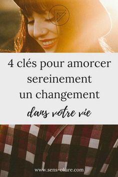Découvrez dans cet article 4 clés pour amorcer un changement dans votre vie et vous lancer, doucement… Mais sûrement. sérénité⎥confiance⎥estime⎥équilibre⎥changement⎥blocage⎥être soi⎥femme