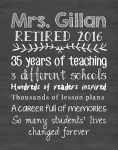 A personal favorite from my Etsy shop https://www.etsy.com/listing/293722497/teacher-retirement-print-teacher-gift