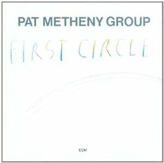 Pat Metheny Group - First Circle (1984)- took me 2 years after moving to Cali to listen to it again...