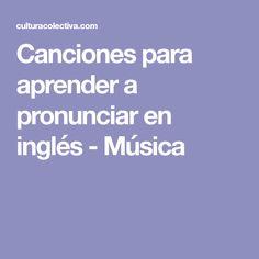 Canciones para aprender a pronunciar en inglés - Música