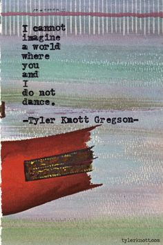 I cannot imagine a world where you and I aren't dancing // Typewriter Series Tyler Knott Gregson Poetry Quotes, Lyric Quotes, Me Quotes, Crush Quotes, Lyrics, Pretty Words, Beautiful Words, Beautiful Things, Look At You