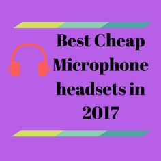 Stunning Wele to our Best Cheap Microphone headsets guide The headphones with microphone are one of the most looked devices since the mobile turned into an