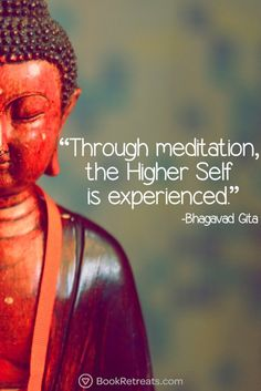 """""""Through meditation, the Higher Self is experienced."""" Inspiring meditation quotes by Bhagavad Gita and other teachers here: https://bookretreats.com/blog/101-quotes-will-change-way-look-meditation"""