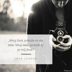 Miluji život, protože mi dal tebe. Miluji tebe, protože ty jsi můj život. - John Lennon