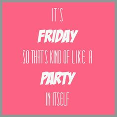 (TGIF) Friday Quote - It's Friday so that's kind of like a party in itself!  Http://Myowlstory.origamiowl.com Http://www.Facebook.com/origamiowlbymyowlstory