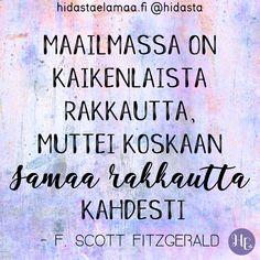 Maailmassa on kaikenlaista rakkautta, mutta ei koskaan samaa rakkautta kahdesti. Oletko sinä samaa mieltä? ❤️ #rakkaus #ihmissuhteet #rakastuminen #parisuhde Scott Fitzgerald, Math Equations, Feelings, Words, Quotes, Finland, Relationships, Inspirational, Instagram