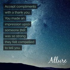 Rejecting compliments with self-deprecating humor is not humility. True humility is accepting compliments with grace and being truly grateful for their offering. Allure by LH Taylor  Keywords: inspiration, self-image, self-love, motivation