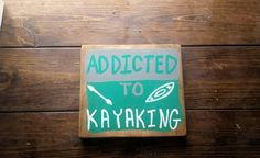 ADDICTED TO KAYAKING Art Sign Made From by MySalvagedPast on Etsy